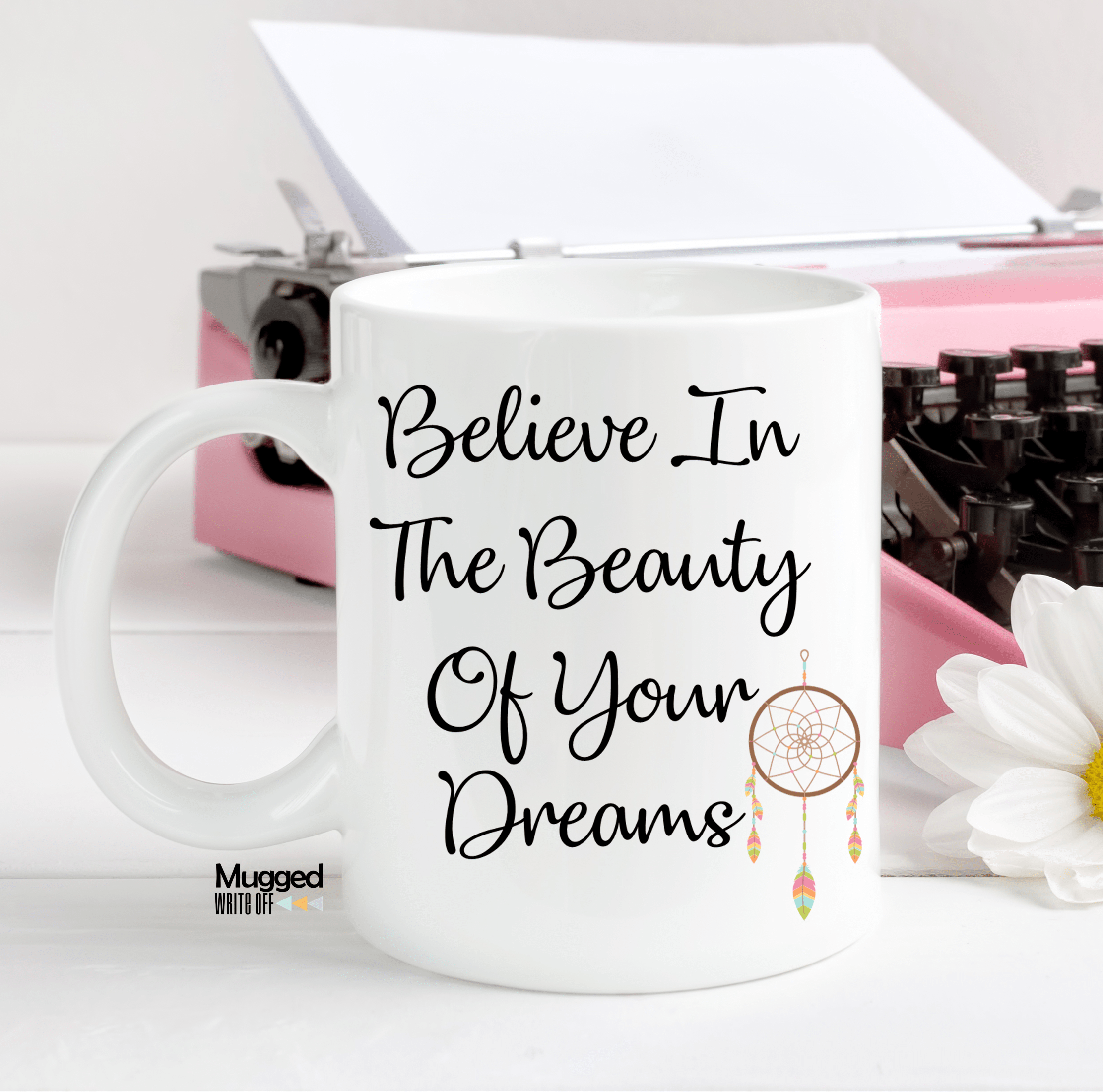 Believe In The Beauty Of Your Dreams Mug